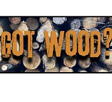 Got Wood? by jamiechall