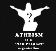 Atheism is a Non-Prophet Organisation (white) by Darren Stein