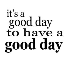 its a good day to have a good day positive thinking by M Sylvia Chaume