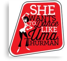 She Wants to Dance like Uma Thurman Canvas Print