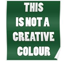 Green Is Not A Creative Color Poster