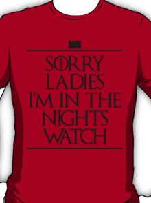 sorry ladies...i'm in the nights watch(black version) T-Shirt