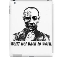 Gus Fring-Get back to work. iPad Case/Skin