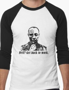 Gus Fring-Get back to work. Men's Baseball ¾ T-Shirt