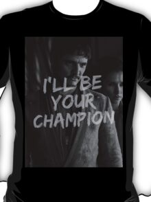 Oberyn Martell - I'll be your champion T-Shirt