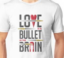 Love is A Bullet in The Brain Unisex T-Shirt