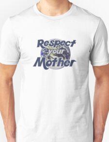 Respect mother earth Unisex T-Shirt