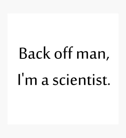 I'm a scientist Photographic Print