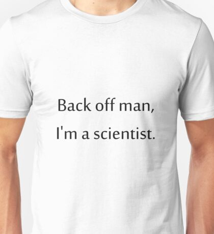 I'm a scientist Unisex T-Shirt