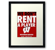 Wisconsin Badgers Basketball We Don't Rent A Player Shirt Framed Print