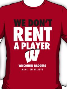 Wisconsin Badgers Basketball We Don't Rent A Player Shirt T-Shirt