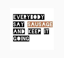 EVERYBODY SAY SAUSAGE AND KEEP IT GOING Unisex T-Shirt