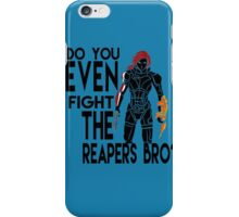 Do you EVEN fight the reapers bro? iPhone Case/Skin