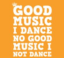 Good Music I Dance, No Good Music I Not Dance T-Shirt