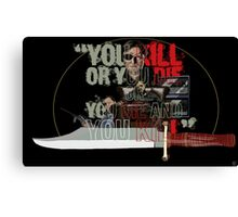 """You Kill or You Die"" Canvas Print"