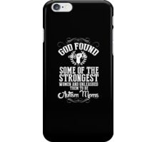 God Found Some Of The Strongest Women And Unleashed Them To Be Autism Moms - Tshirts & Hoodies iPhone Case/Skin