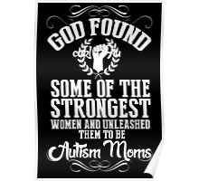 God Found Some Of The Strongest Women And Unleashed Them To Be Autism Moms - Tshirts & Hoodies Poster