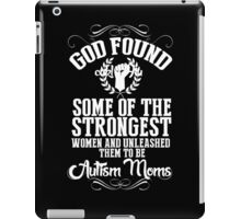 God Found Some Of The Strongest Women And Unleashed Them To Be Autism Moms - Tshirts & Hoodies iPad Case/Skin
