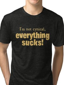 I'm Not Cynical - Everything Sucks Tri-blend T-Shirt
