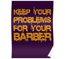 Keep your problems for your barber... Poster