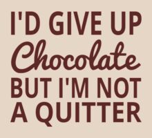 I'd Give Up Chocolate But I'm Not A Quitter by coolfuntees