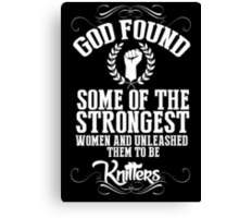 God Found Some Of The Strongest Women And Unleashed Them To Be knitter - Tshirts & Hoodies Canvas Print