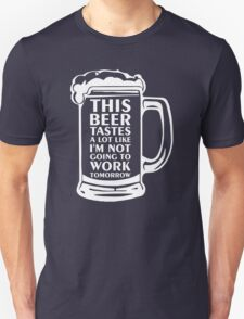 This Beer Tastes A Lot Like I'm Not Going To Work Tomorrow T-Shirt