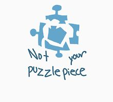 not your damn puzzle piece Unisex T-Shirt