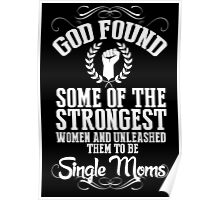 God Found Some Of The Strongest Women And Unleashed Them To Be Single Moms - Tshirts & Hoodies Poster