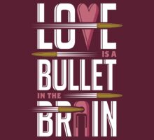 Love is A Bullet in The Brain - Alternate Version T-Shirt