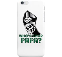 WHO'S YOUR PAPA? iPhone Case/Skin