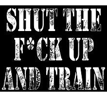 SHUT THE FUCK UP AND TRAIN! Photographic Print