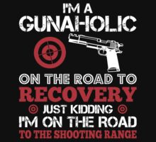 I'm A Gunaholic On The Road To Recovery Just Kidding I'm On The Road To The Shooting Range by classydesigns