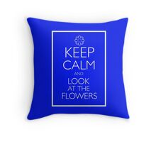 KEEP CALM AND LOOK AT THE FLOWERS Throw Pillow