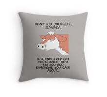 Don't kid yourself jimmy Throw Pillow