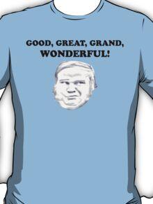 GOOD, GREAT, GRAND WONDERFUL T-Shirt