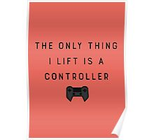 The Only Thing I Lift Is A Controller Poster