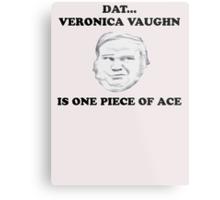 Dat veronica vaughn... Metal Print