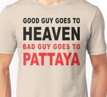 GOOD GUY GOES TO HEAVEN BAD GUY GOES TO PATTAYA Unisex T-Shirt