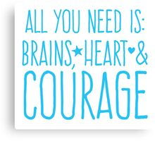 All you need is BRAINS HEART and COURAGE  Canvas Print