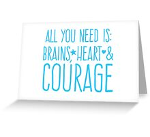 All you need is BRAINS HEART and COURAGE  Greeting Card