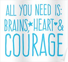 All you need is BRAINS HEART and COURAGE  Poster