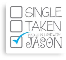 SINGLE TAKEN madly in love with JASON Canvas Print