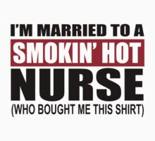 I'm Married To A Smokin' Hot Nurse (Who Bought Me This Shirt) - Funny Tshirts by custom222