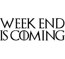 week end is coming game of throne funny quotes parody Photographic Print