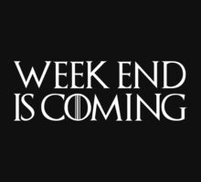 week end is coming game of throne funny quote parody by huggymauve