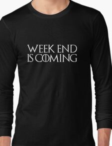 week end is coming game of throne funny quote parody Long Sleeve T-Shirt