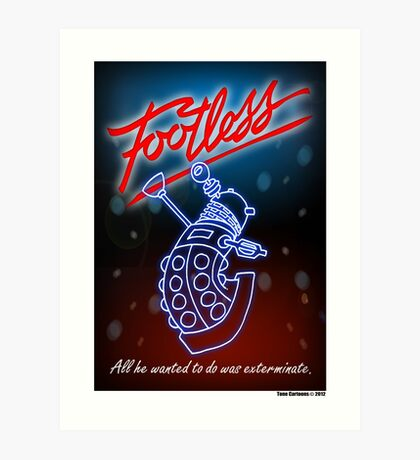Footless - All he wanted to do was exterminate! Art Print