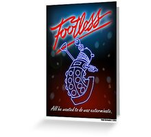 Footless - All he wanted to do was exterminate! Greeting Card