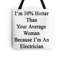 I'm 10% Hotter Than Your Average Woman Because I'm An Electrician  Tote Bag